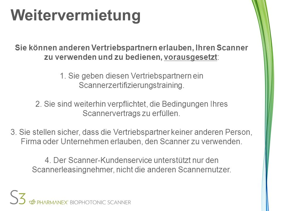 Weitervermietung Sie können anderen Vertriebspartnern erlauben, Ihren Scanner zu verwenden und zu bedienen, vorausgesetzt: