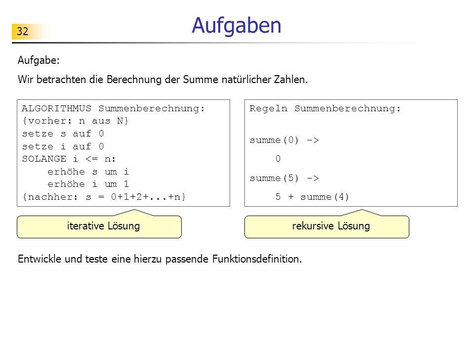 Aufgaben Aufgabe: Wir betrachten die Berechnung der Summe natürlicher Zahlen.