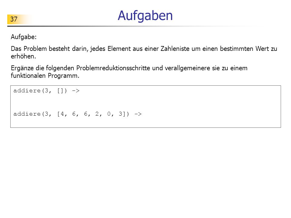 Aufgaben Aufgabe: Das Problem besteht darin, jedes Element aus einer Zahleniste um einen bestimmten Wert zu erhöhen.