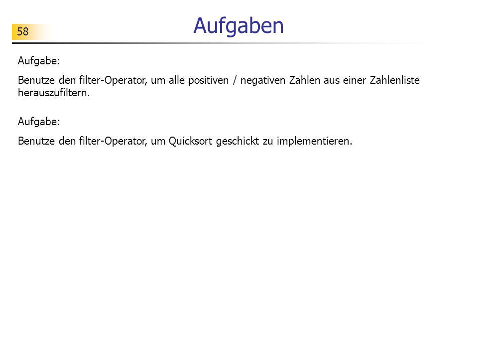 Aufgaben Aufgabe: Benutze den filter-Operator, um alle positiven / negativen Zahlen aus einer Zahlenliste herauszufiltern.