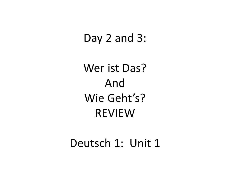 Day 2 and 3: Wer ist Das And Wie Geht's REVIEW Deutsch 1: Unit 1