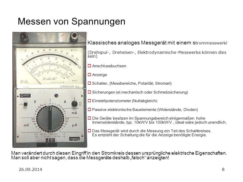 Messen von Spannungen Klassisches analoges Messgerät mit einem Strommesswerk! (Drehspul-, Dreheisen-, Elektrodynamische-Messwerke können dies sein)
