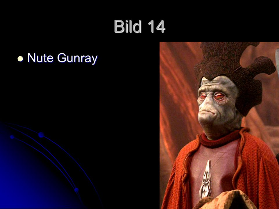 Bild 14 Nute Gunray