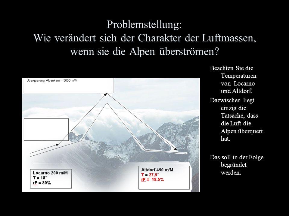 Problemstellung: Wie verändert sich der Charakter der Luftmassen, wenn sie die Alpen überströmen