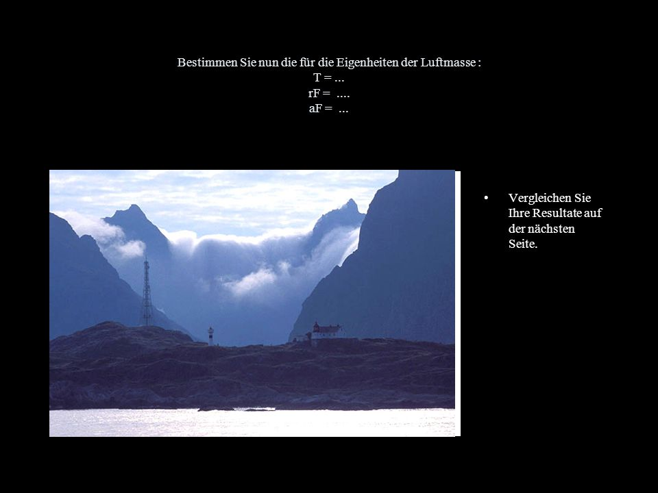 Bestimmen Sie nun die für die Eigenheiten der Luftmasse : T =. rF =
