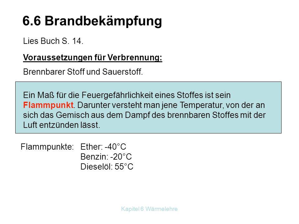 6.6 Brandbekämpfung Lies Buch S. 14. Voraussetzungen für Verbrennung: