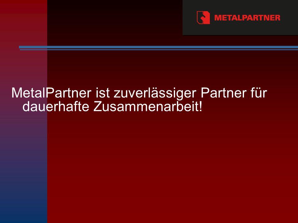 МetalPartner ist zuverlässiger Partner für dauerhafte Zusammenarbeit!