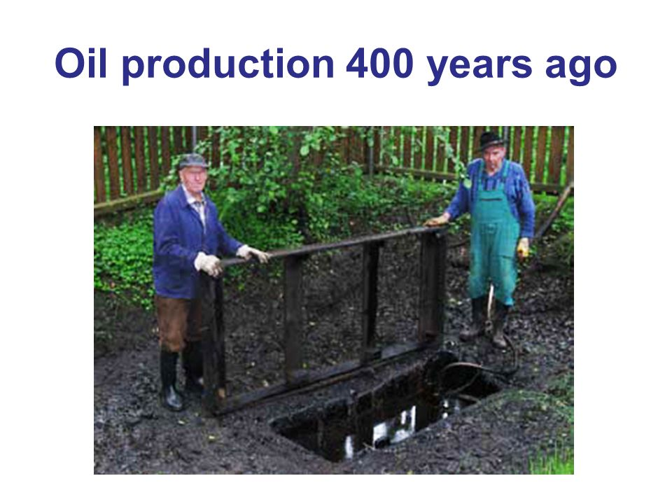 Oil production 400 years ago