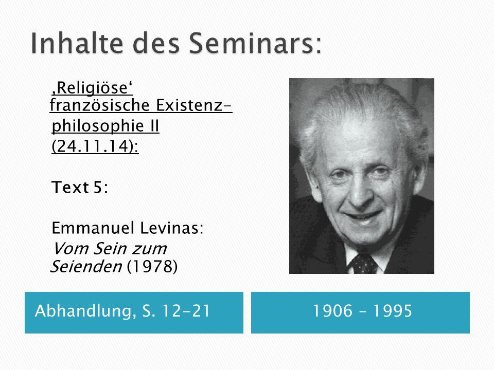 Inhalte des Seminars: ,Religiöse' französische Existenz- philosophie II (24.11.14): Text 5: Emmanuel Levinas: Vom Sein zum Seienden (1978)