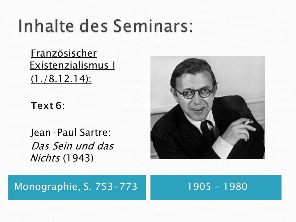 Inhalte des Seminars: Französischer Existenzialismus I (1./8.12.14): Text 6: Jean-Paul Sartre: Das Sein und das Nichts (1943)