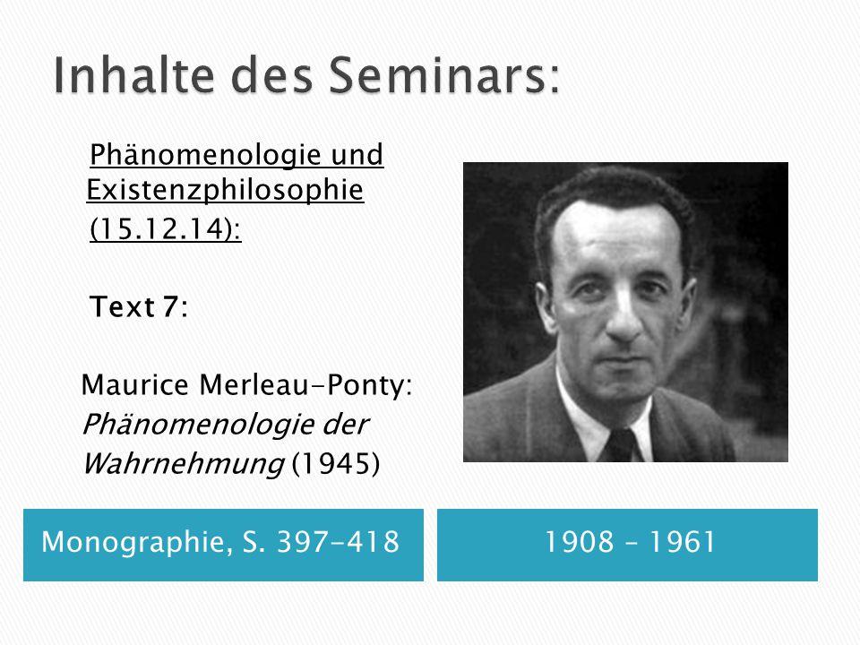 Inhalte des Seminars: Phänomenologie und Existenzphilosophie (15.12.14): Text 7: Maurice Merleau-Ponty: Phänomenologie der Wahrnehmung (1945)