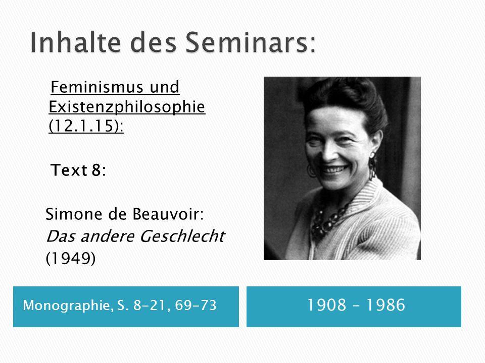 Inhalte des Seminars: Feminismus und Existenzphilosophie (12.1.15): Text 8: Simone de Beauvoir: Das andere Geschlecht (1949)