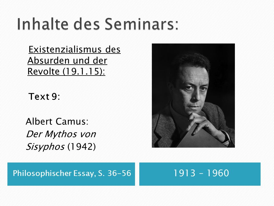 Inhalte des Seminars: Existenzialismus des Absurden und der Revolte (19.1.15): Text 9: Albert Camus: Der Mythos von Sisyphos (1942)