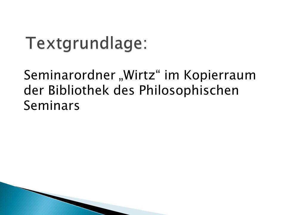 """Textgrundlage: Seminarordner """"Wirtz im Kopierraum der Bibliothek des Philosophischen Seminars"""