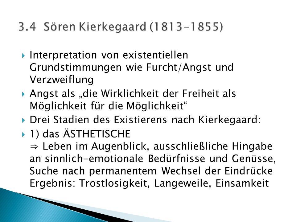 3.4 Sören Kierkegaard (1813-1855) Interpretation von existentiellen Grundstimmungen wie Furcht/Angst und Verzweiflung.