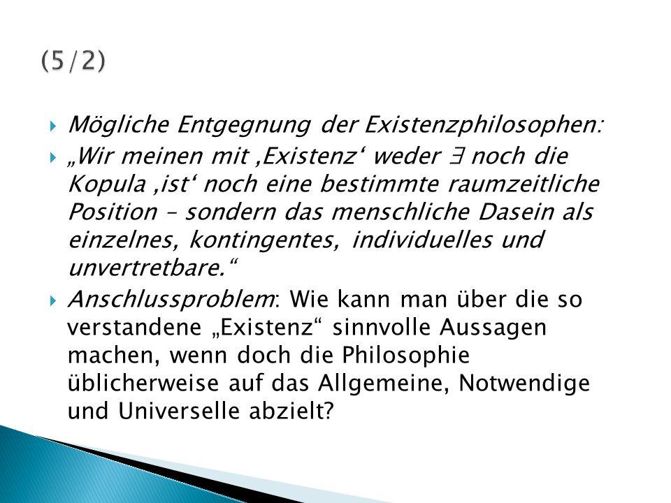 (5/2) Mögliche Entgegnung der Existenzphilosophen: