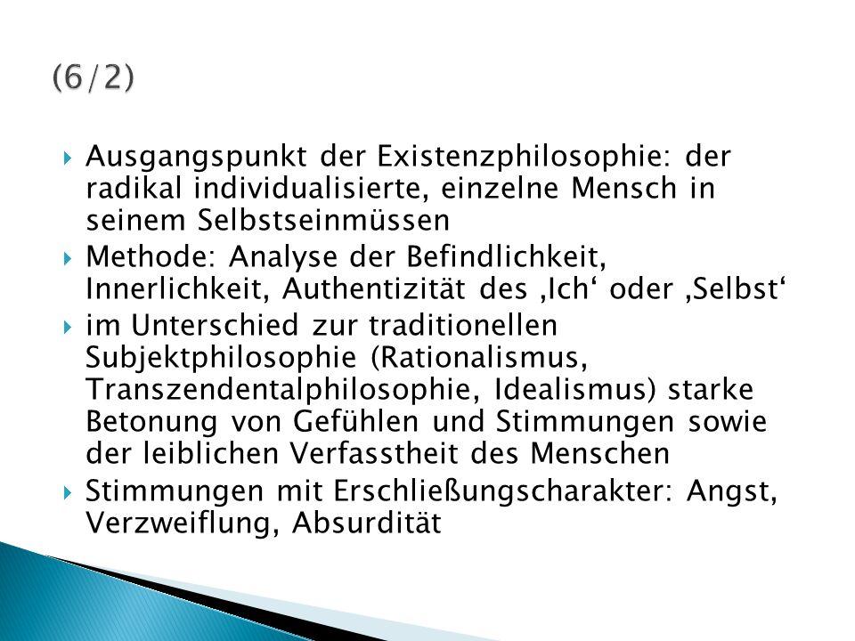 (6/2) Ausgangspunkt der Existenzphilosophie: der radikal individualisierte, einzelne Mensch in seinem Selbstseinmüssen.