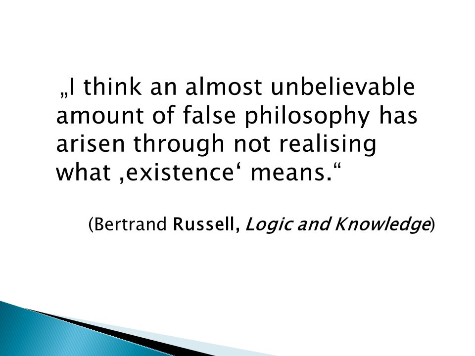 """I think an almost unbelievable amount of false philosophy has arisen through not realising what ,existence' means."