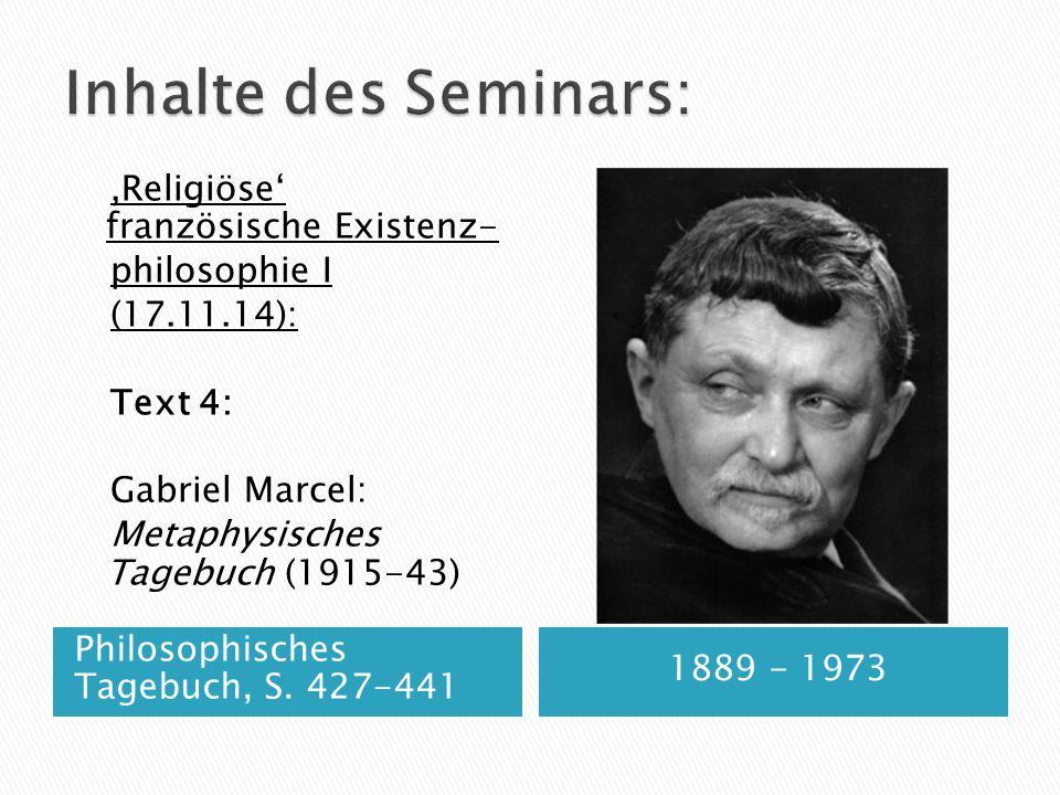 Inhalte des Seminars: ,Religiöse' französische Existenz- philosophie I (17.11.14): Text 4: Gabriel Marcel: Metaphysisches Tagebuch (1915-43)