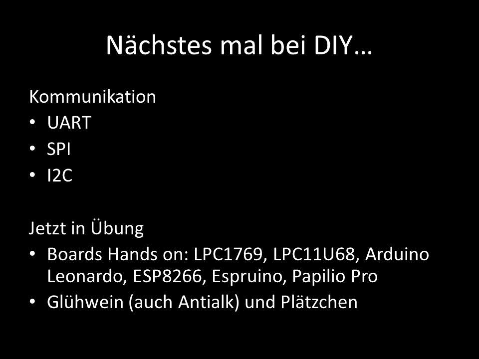 Nächstes mal bei DIY… Kommunikation UART SPI I2C Jetzt in Übung