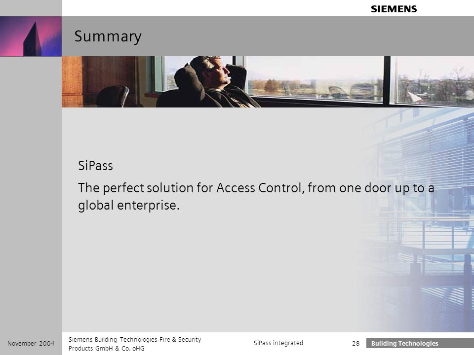 Summary SiPass. The perfect solution for Access Control, from one door up to a global enterprise. November 2004.
