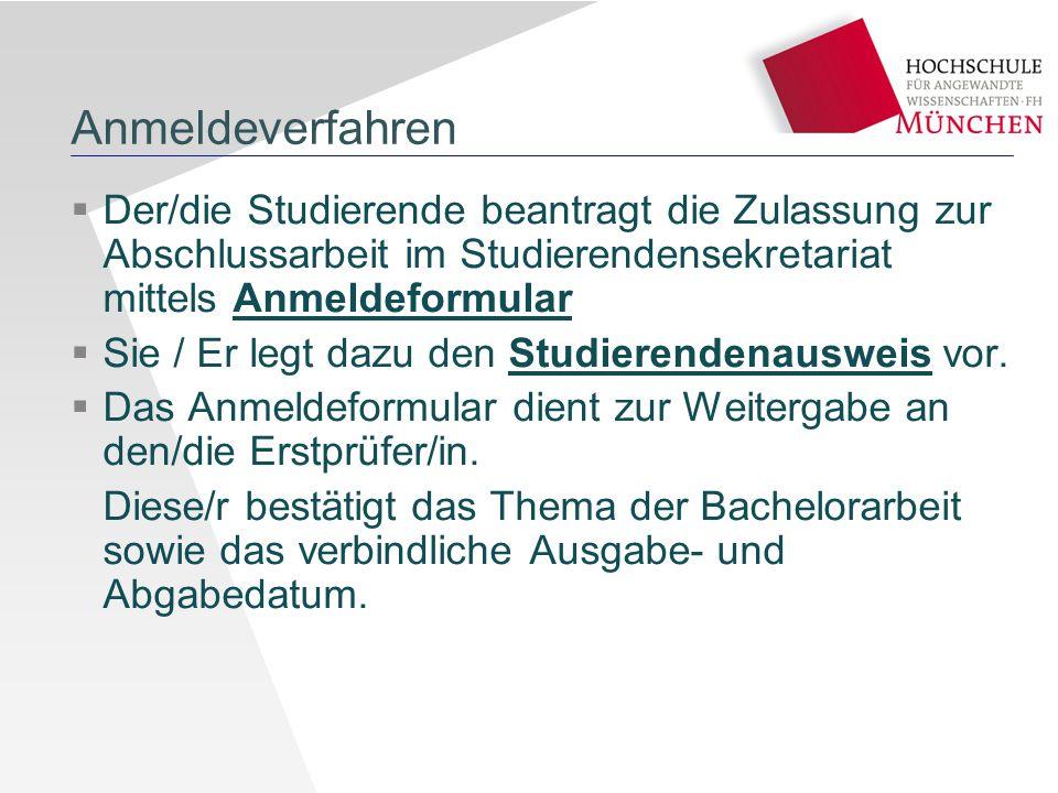 Anmeldeverfahren Der/die Studierende beantragt die Zulassung zur Abschlussarbeit im Studierendensekretariat mittels Anmeldeformular.