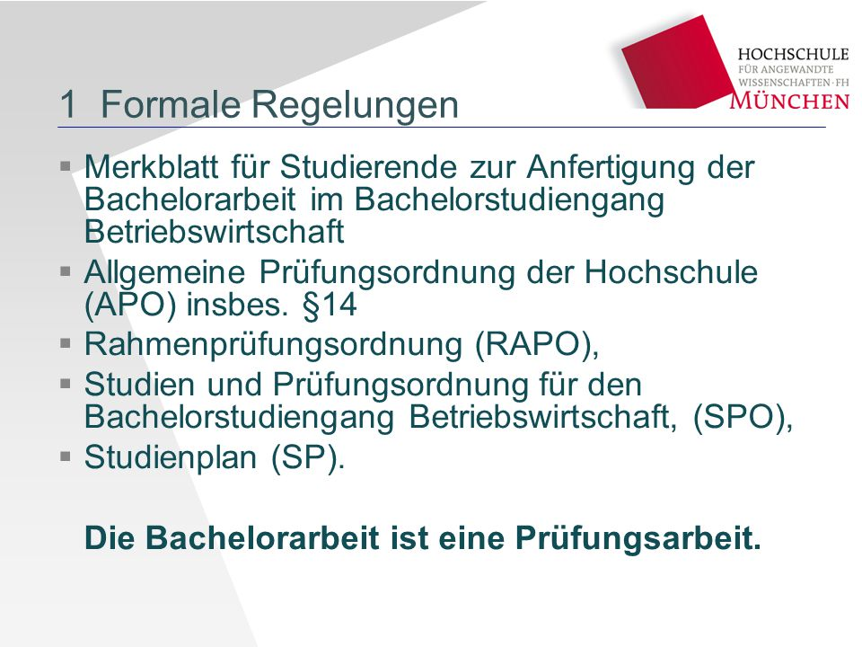 1 Formale Regelungen Merkblatt für Studierende zur Anfertigung der Bachelorarbeit im Bachelorstudiengang Betriebswirtschaft.