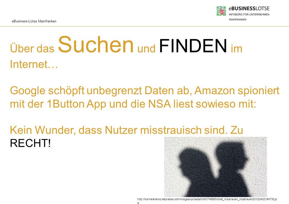 Über das Suchen und FINDEN im Internet… Google schöpft unbegrenzt Daten ab, Amazon spioniert mit der 1Button App und die NSA liest sowieso mit: Kein Wunder, dass Nutzer misstrauisch sind. Zu RECHT!