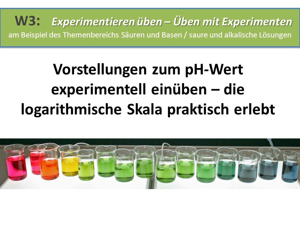 W3: Experimentieren üben – Üben mit Experimenten am Beispiel des Themenbereichs Säuren und Basen / saure und alkalische Lösungen