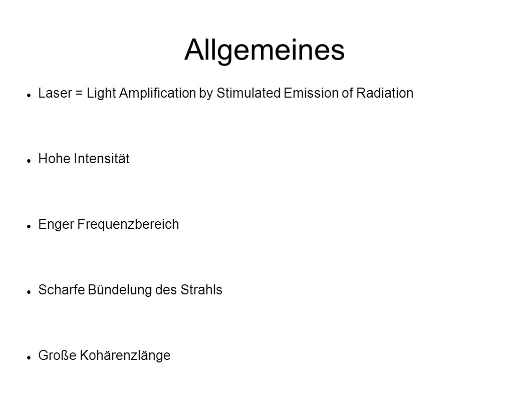 Allgemeines Laser = Light Amplification by Stimulated Emission of Radiation. Hohe Intensität. Enger Frequenzbereich.
