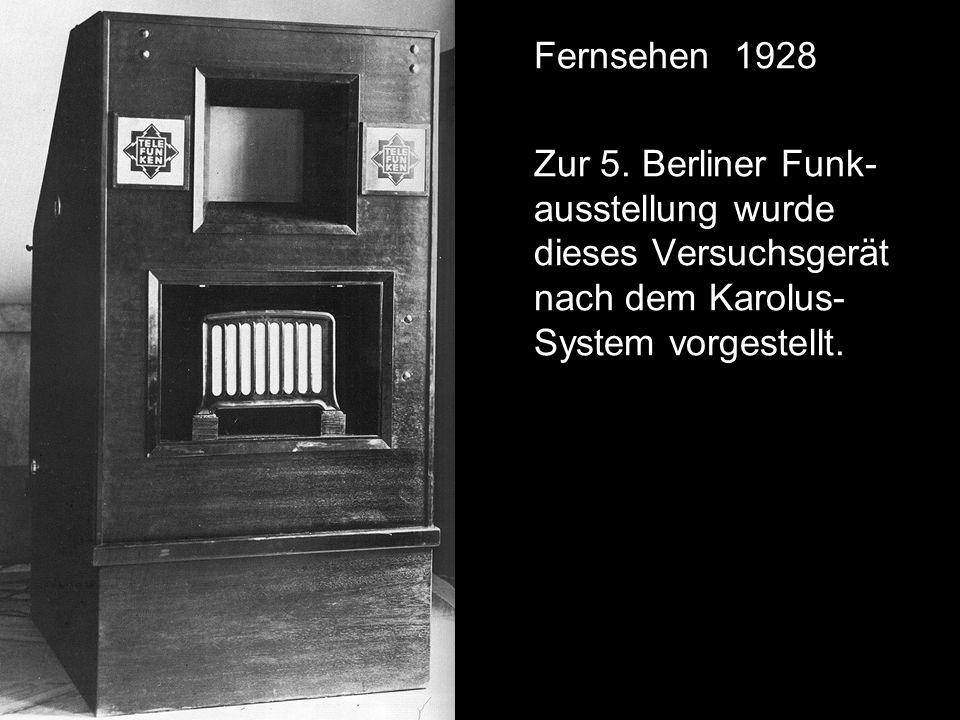 Fernsehen 1928 Zur 5. Berliner Funk-ausstellung wurde dieses Versuchsgerät nach dem Karolus-System vorgestellt.