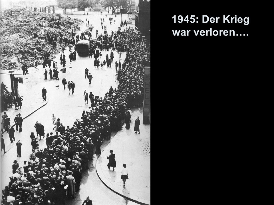 1945: Der Krieg war verloren….