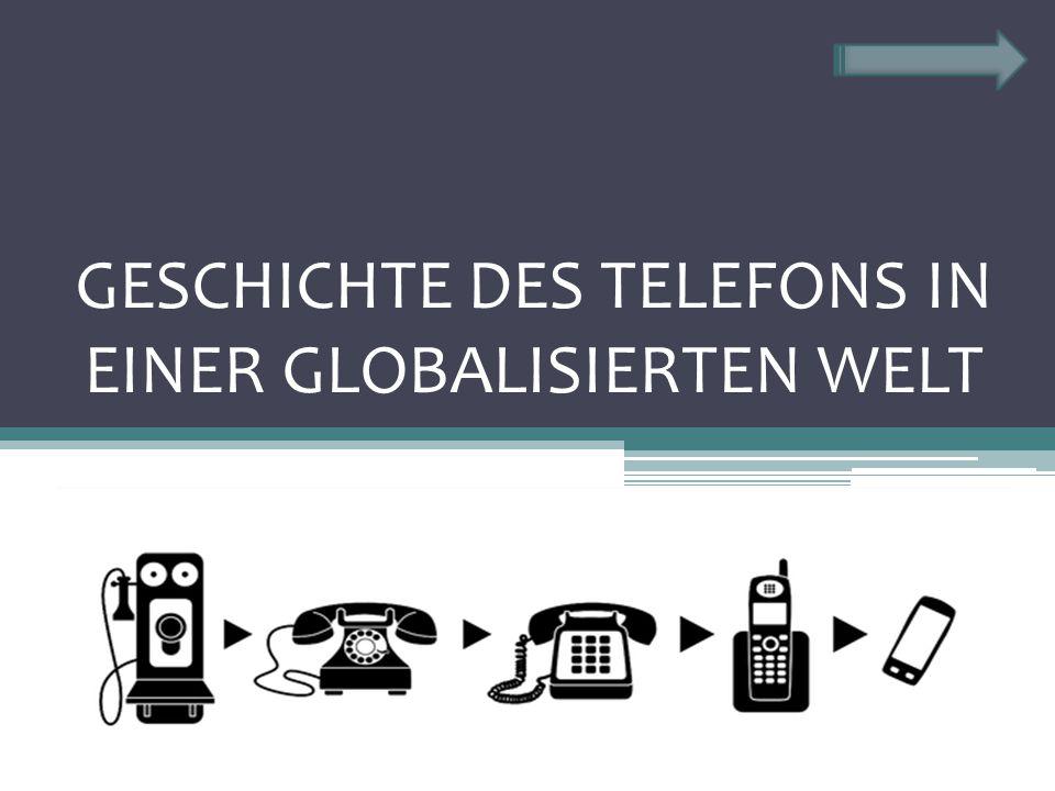 GESCHICHTE DES TELEFONS IN EINER GLOBALISIERTEN WELT