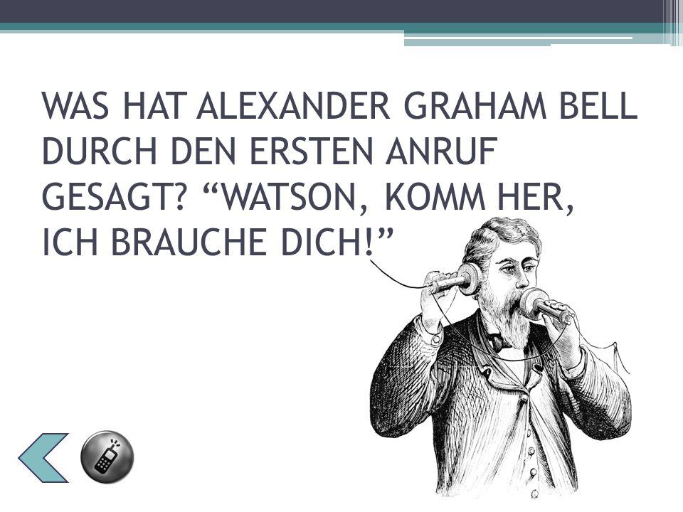WAS HAT ALEXANDER GRAHAM BELL DURCH DEN ERSTEN ANRUF GESAGT