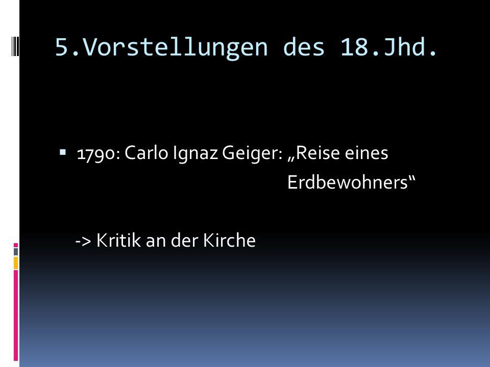 """5.Vorstellungen des 18.Jhd. 1790: Carlo Ignaz Geiger: """"Reise eines"""