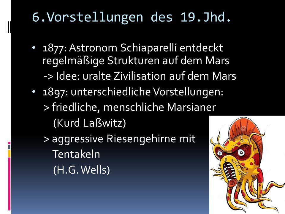 6.Vorstellungen des 19.Jhd. 1877: Astronom Schiaparelli entdeckt regelmäßige Strukturen auf dem Mars.