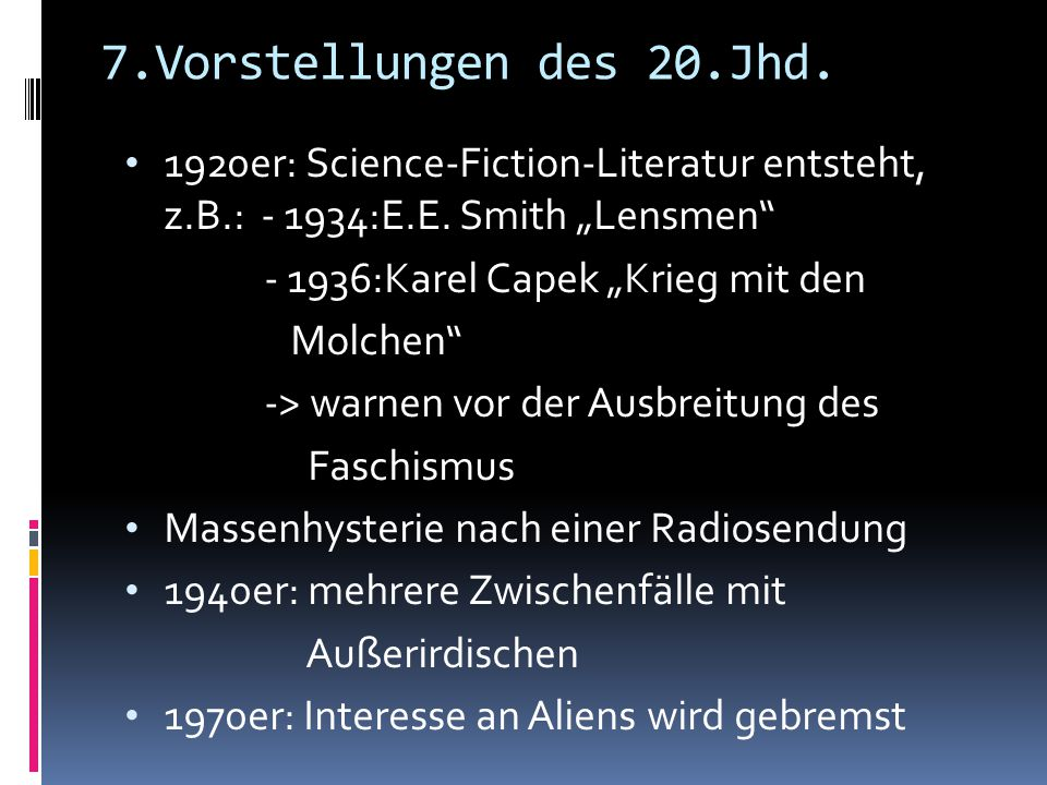 "7.Vorstellungen des 20.Jhd. 1920er: Science-Fiction-Literatur entsteht, z.B.: - 1934:E.E. Smith ""Lensmen"