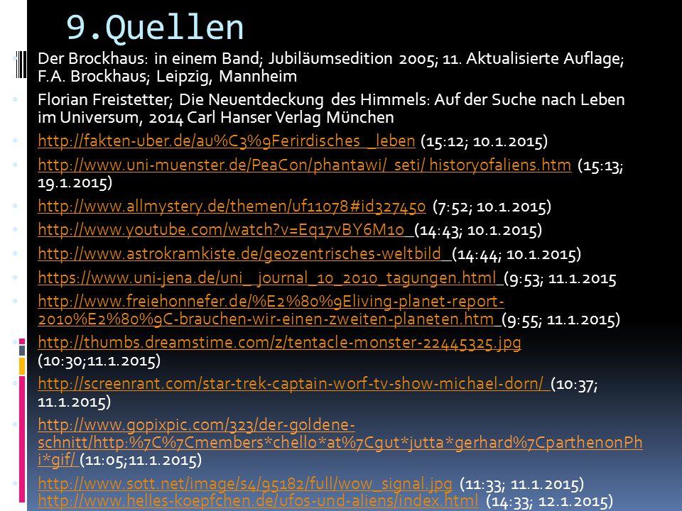 9.Quellen Der Brockhaus: in einem Band; Jubiläumsedition 2005; 11. Aktualisierte Auflage; F.A. Brockhaus; Leipzig, Mannheim.
