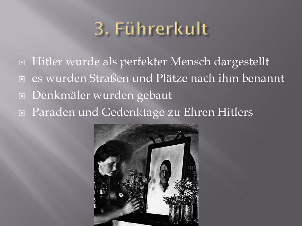 3. Führerkult Hitler wurde als perfekter Mensch dargestellt