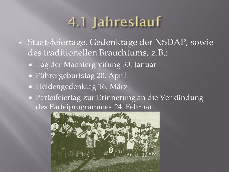 4.1 Jahreslauf Staatsfeiertage, Gedenktage der NSDAP, sowie des traditionellen Brauchtums, z.B.: Tag der Machtergreifung 30. Januar.