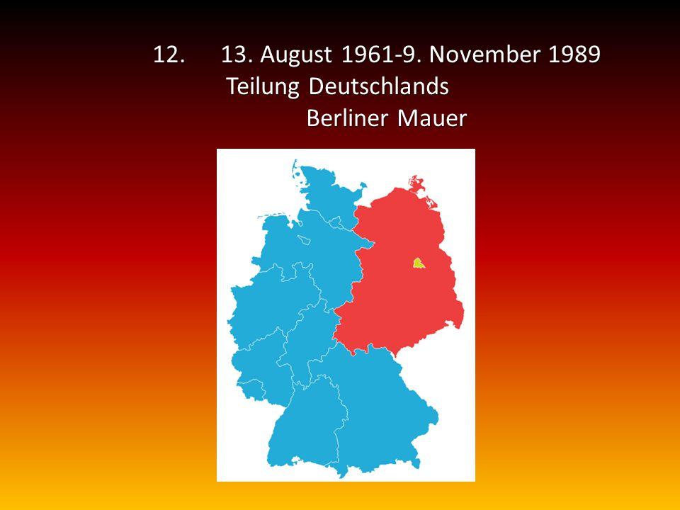 12. 13. August 1961-9. November 1989 Teilung Deutschlands Berliner Mauer