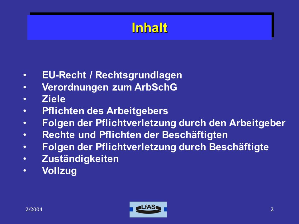 Inhalt EU-Recht / Rechtsgrundlagen Verordnungen zum ArbSchG Ziele