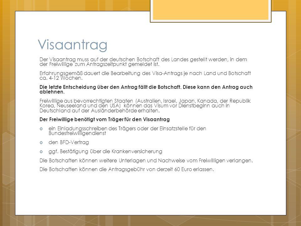 Visaantrag Der Visaantrag muss auf der deutschen Botschaft des Landes gestellt werden, in dem der Freiwillige zum Antragszeitpunkt gemeldet ist.