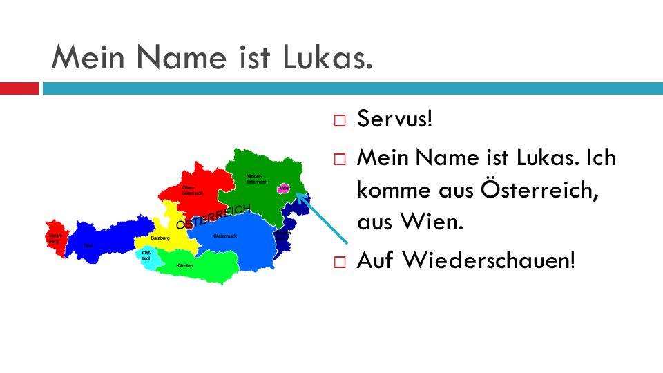 Mein Name ist Lukas. Servus!