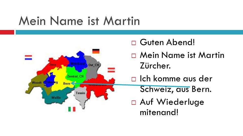 Mein Name ist Martin Guten Abend! Mein Name ist Martin Zürcher.