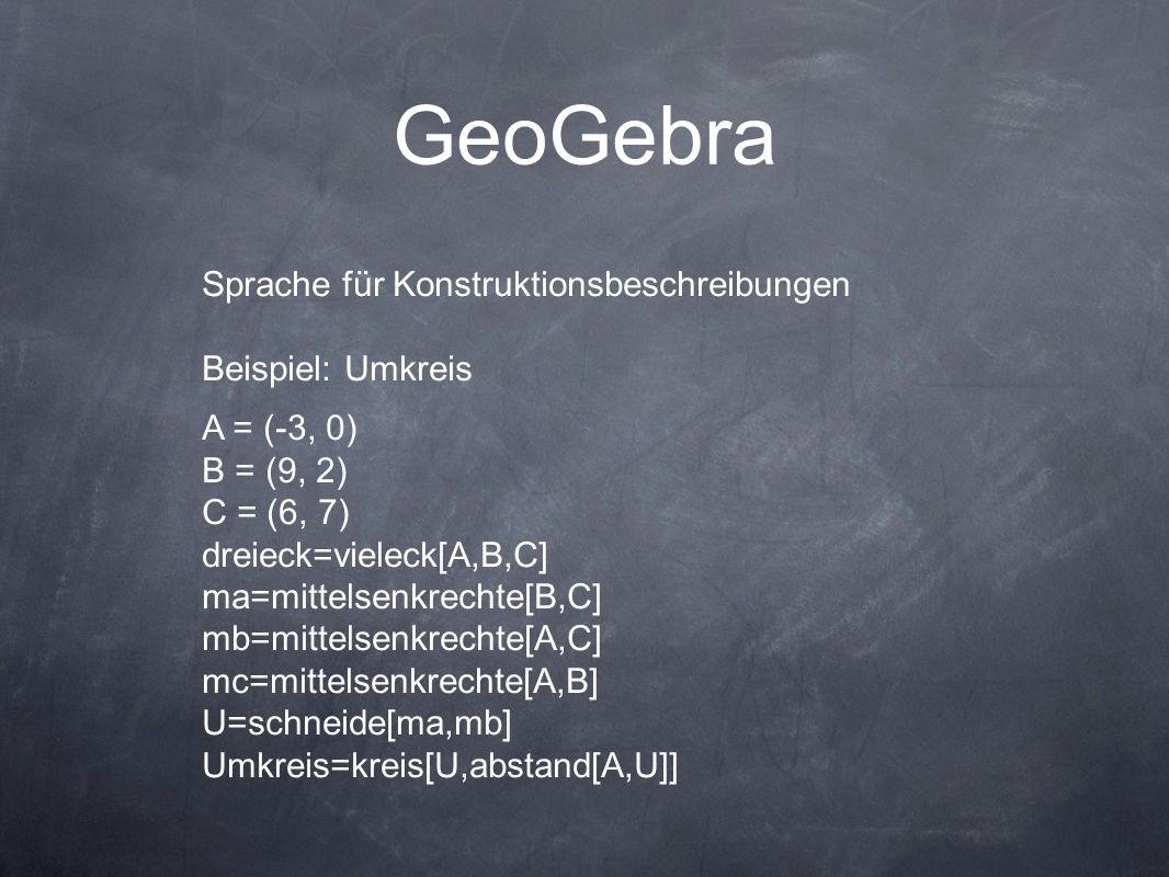 GeoGebra Sprache für Konstruktionsbeschreibungen Beispiel: Umkreis
