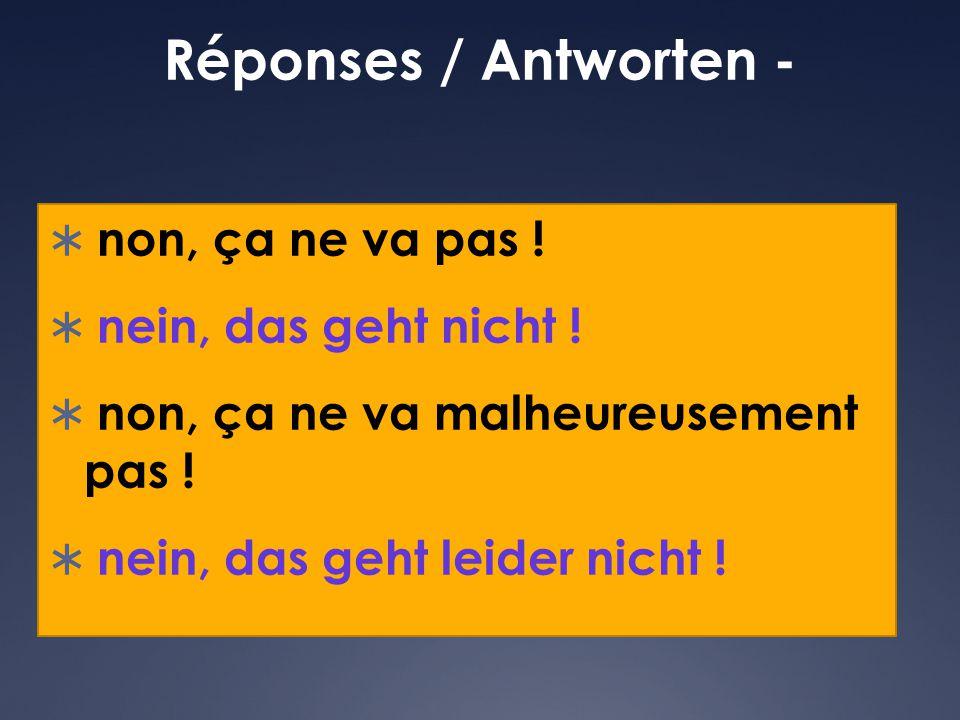 Réponses / Antworten - non, ça ne va pas ! nein, das geht nicht !