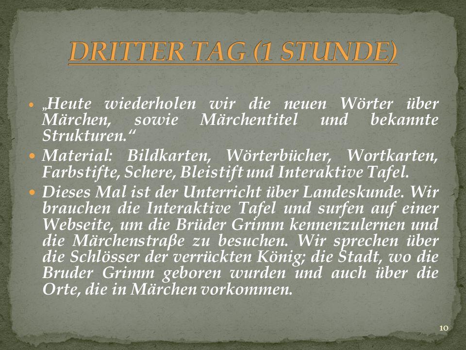 """DRITTER TAG (1 STUNDE) """"Heute wiederholen wir die neuen Wörter über Märchen, sowie Märchentitel und bekannte Strukturen."""