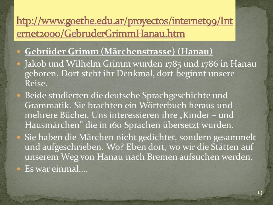 htp://www.goethe.edu.ar/proyectos/internet99/Internet2000/GebruderGrimmHanau.htm Gebrüder Grimm (Märchenstrasse) (Hanau)
