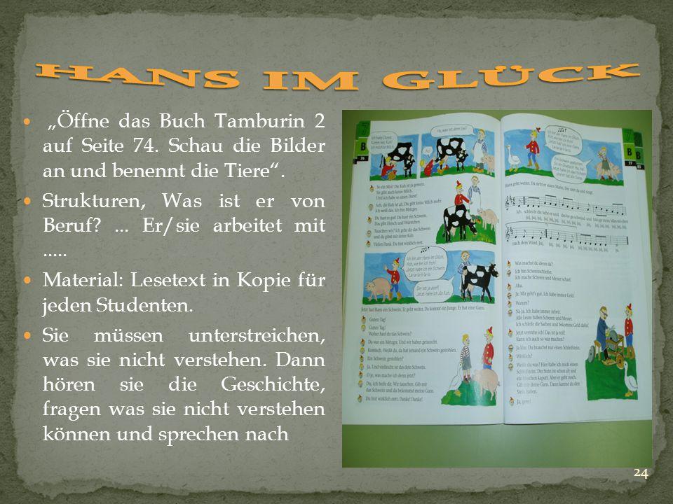"""HANS IM GLÜCK """"Öffne das Buch Tamburin 2 auf Seite 74. Schau die Bilder an und benennt die Tiere ."""